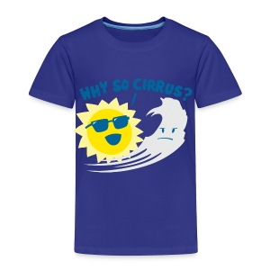 Why So Cirrus? - Toddler Premium T-Shirt