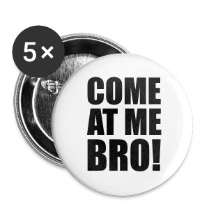 Come At Me Bro! - Small Buttons