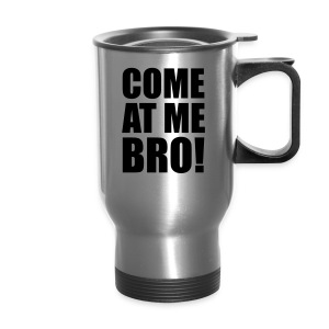 Come At Me Bro! - Travel Mug
