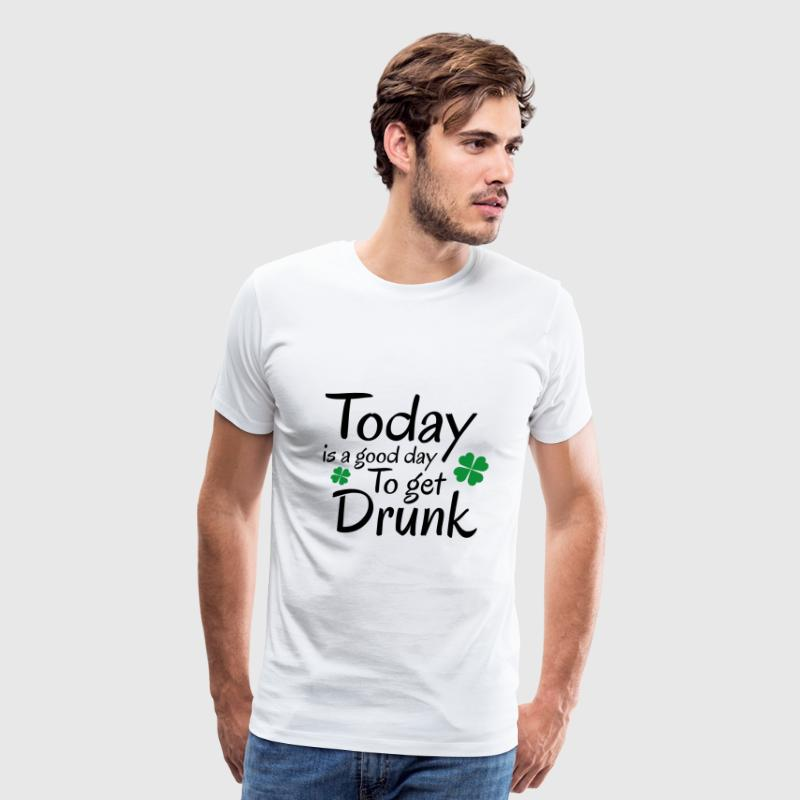 Today Is A Good Day To Get Drunk - Men's Premium T-Shirt