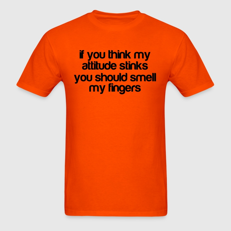if you think my attitude stinks T-Shirts - Men's T-Shirt
