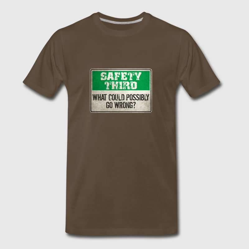 Safety Third: What could possibly go wrong? T-Shirts - Men's Premium T-Shirt