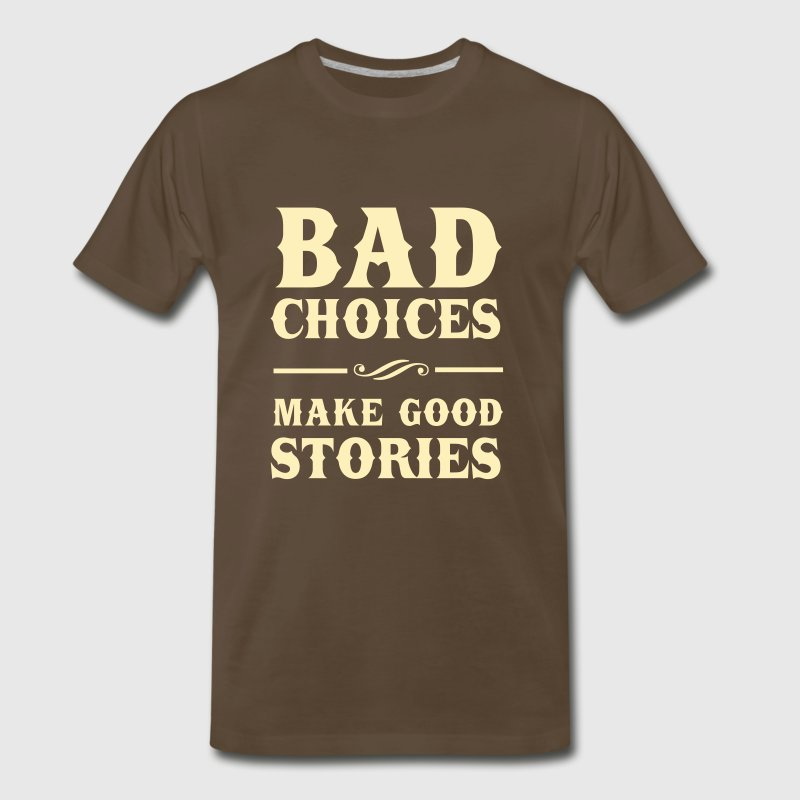 Bad Choices Make Good Stories T-Shirts - Men's Premium T-Shirt