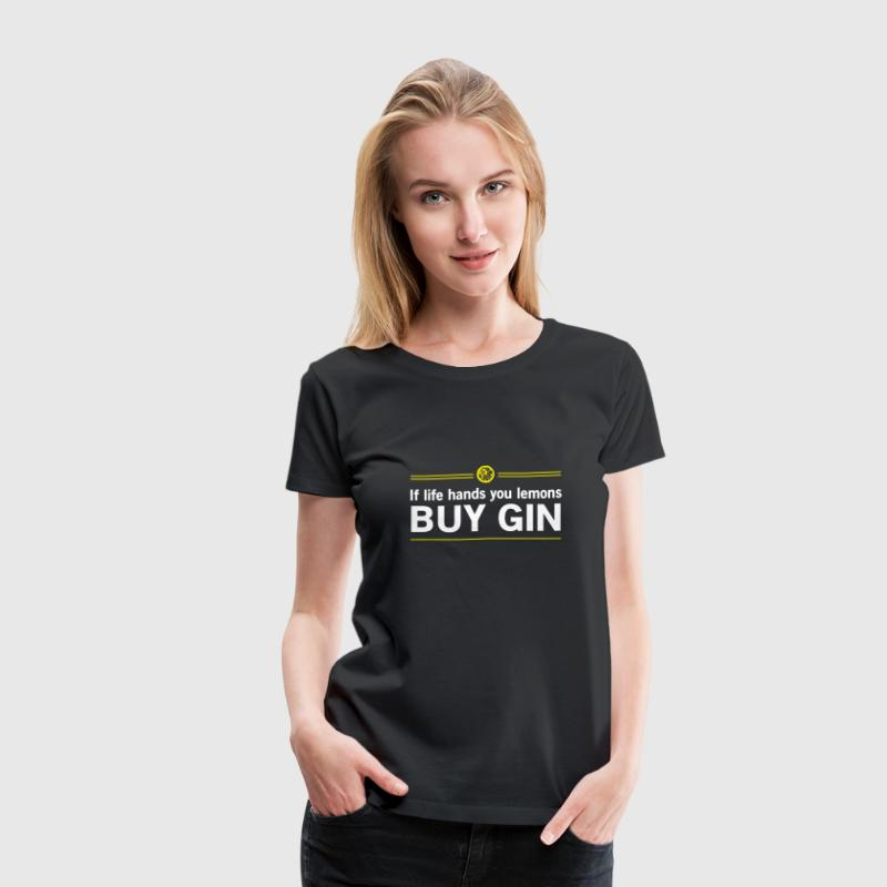 When life hands you lemons buy gin Women's T-Shirts - Women's Premium T-Shirt