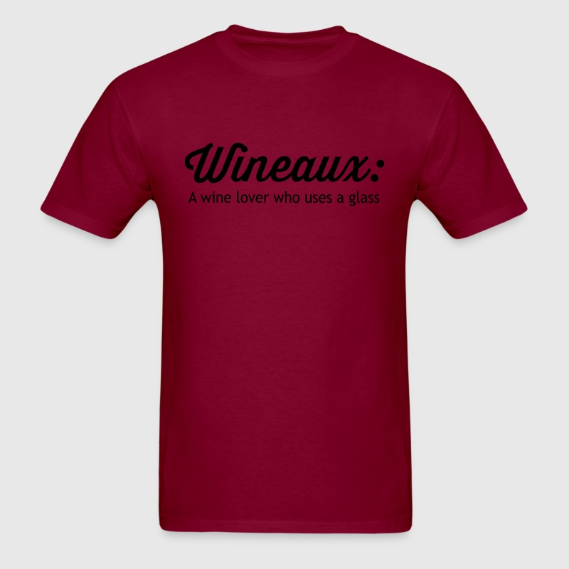 Wineaux. Wine Lover Who Uses a Glass T-Shirts - Men's T-Shirt