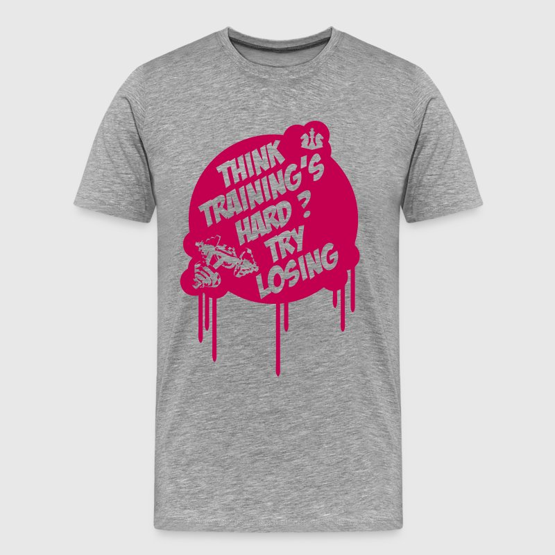 Think Training´s Hard ? Try Losing T-Shirts - Men's Premium T-Shirt