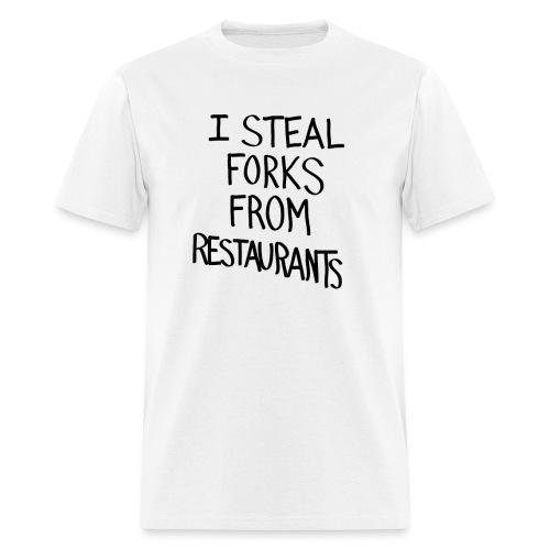 I Steal Forks from Restaurants - Men's T-Shirt