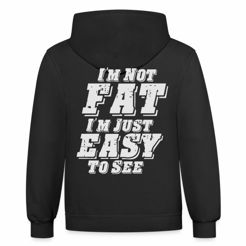 I'M NOT FAT I'M JUST EASY TO SEE - Contrast Hoodie