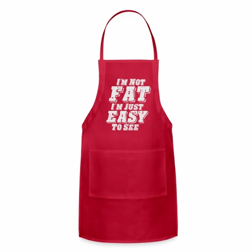 I'M NOT FAT I'M JUST EASY TO SEE - Adjustable Apron