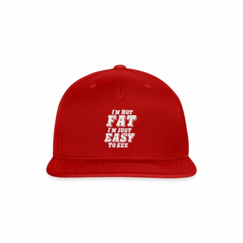 I'M NOT FAT I'M JUST EASY TO SEE - Snap-back Baseball Cap