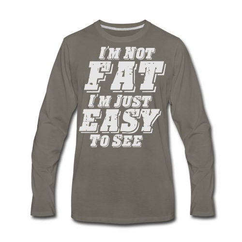 I'M NOT FAT I'M JUST EASY TO SEE - Men's Premium Long Sleeve T-Shirt