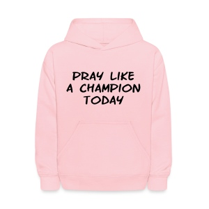 Pray Like a Champion Today Shirt - Kids' Hoodie