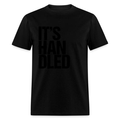 It's Handled - Men's T-Shirt