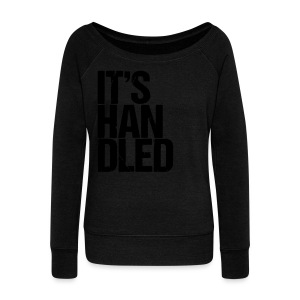 It's Handled - Women's Wideneck Sweatshirt