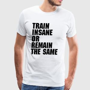 Train Insane  T-Shirts - Men's Premium T-Shirt