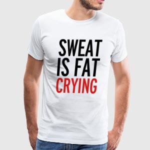 Sweat Is Fat Crying  T-Shirts - Men's Premium T-Shirt