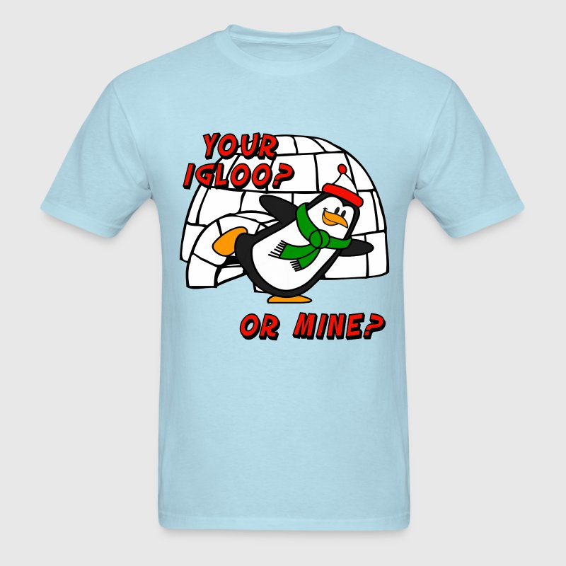 Your Igloo Or Mine Chilly Willy Penguin T-Shirts - Men's T-Shirt