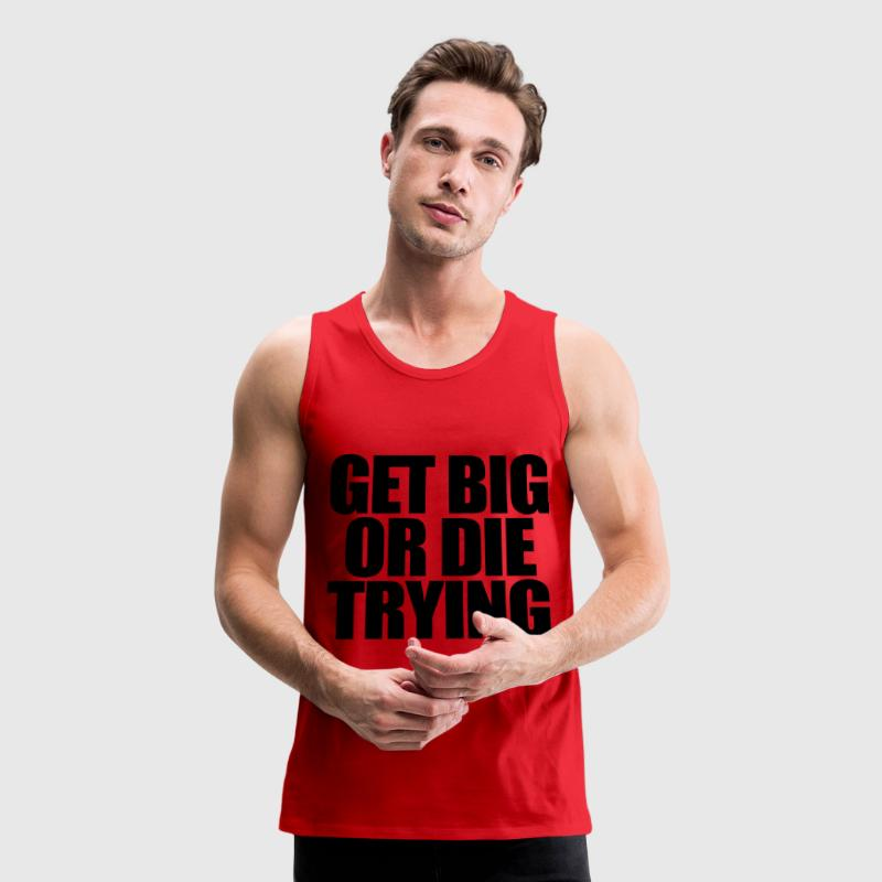 Get Big or Die Trying T-Shirts - Men's Premium Tank