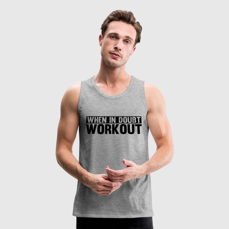 When in Doubt. Workout Tank Tops - Men's Premium Tank