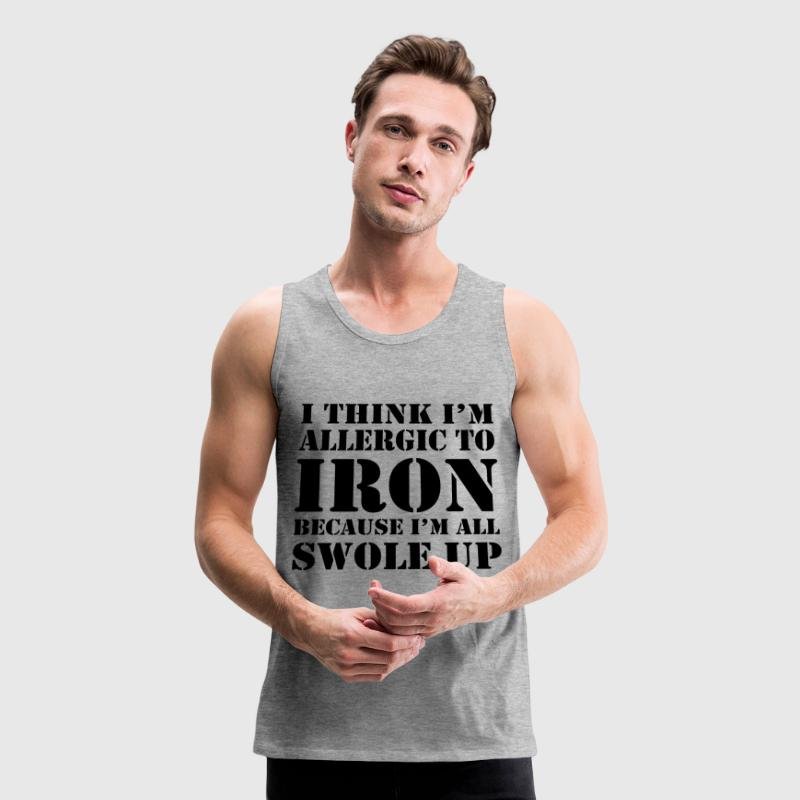 Allergic to iron because I'm all swole up Tank Tops - Men's Premium Tank