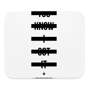 You Know I Got It - Womens T-Shirt - Mouse pad Horizontal
