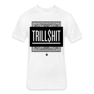 TRILL SHIT - Men's T-Shirt - Fitted Cotton/Poly T-Shirt by Next Level