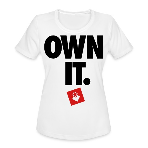 Own It - Men's Shirt - Women's Moisture Wicking Performance T-Shirt