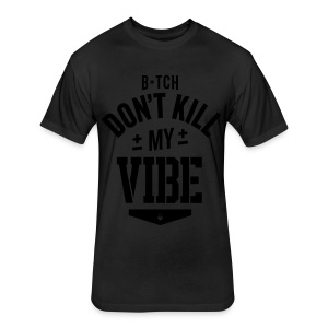 Bitch Don't Kill My Vibe - T-Shirt - Fitted Cotton/Poly T-Shirt by Next Level