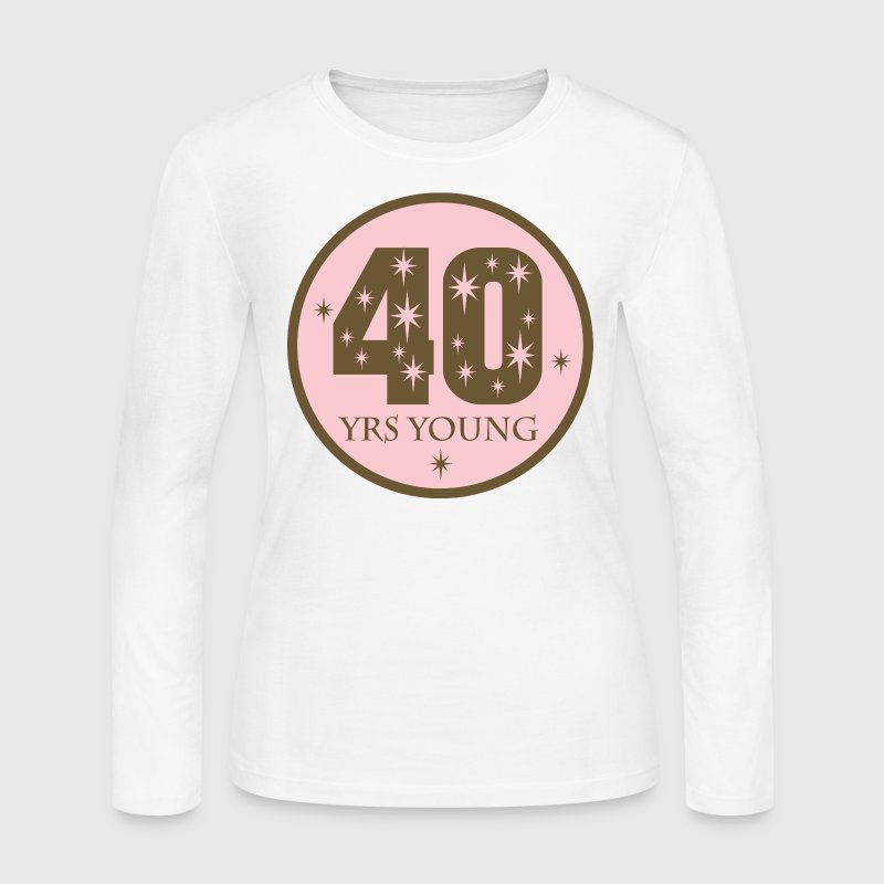 Womens 40 Years Young pink birthday t-shirt - Women's Long Sleeve Jersey T-Shirt
