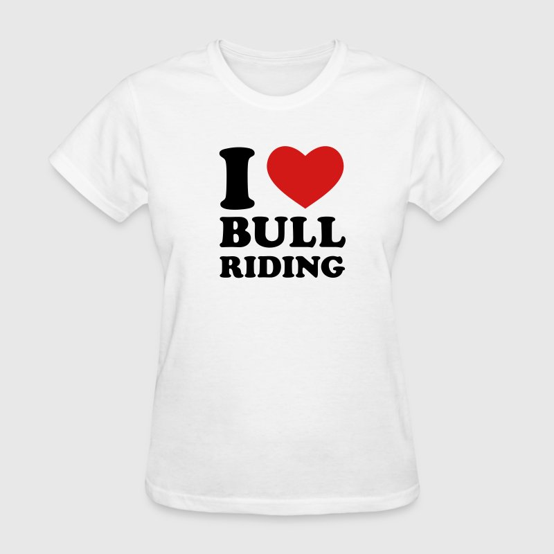 White I Love Bull Riding Women's T-Shirts - Women's T-Shirt