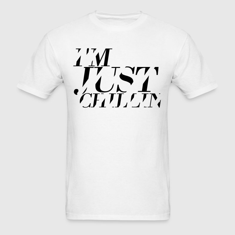 I'M JUST CHILLIN T-Shirts - Men's T-Shirt