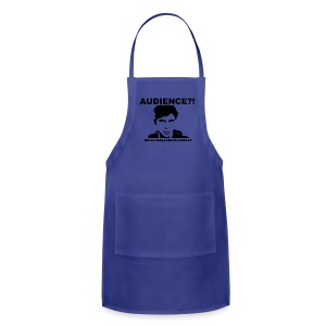 Audience?!  What am I doing  on this shirt, Audience? - Adjustable Apron