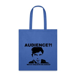 Audience?!  What am I doing  on this shirt, Audience? - Tote Bag