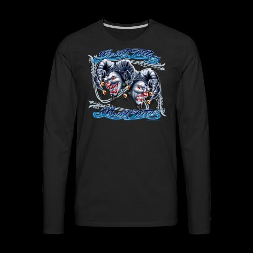 Good Times Bad Women's T - Men's Premium Long Sleeve T-Shirt