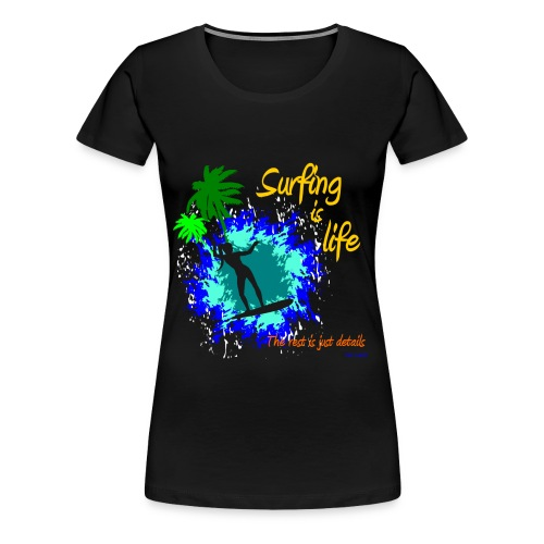 Surfing is life, the rest is just details  - Women - Women's Premium T-Shirt