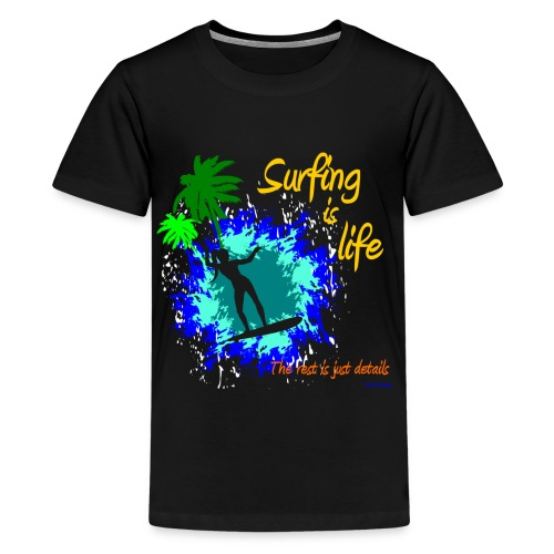 Surfing is life, the rest is just details  - Women - Kids' Premium T-Shirt
