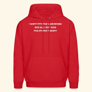 All I got was this Stupid T-Shirt - Men's Hoodie