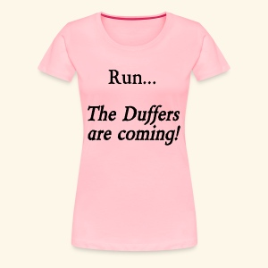 Run... The Duffers are coming! - Women's Premium T-Shirt