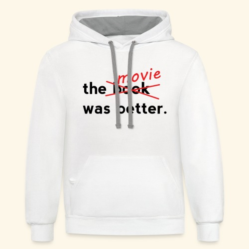 The Movie Was Better - Contrast Hoodie