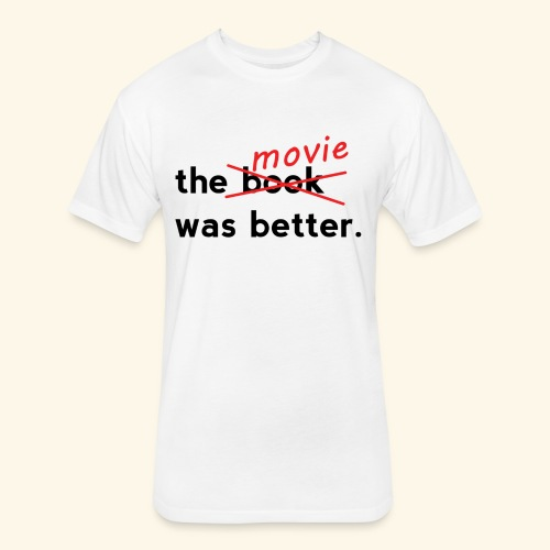 The Movie Was Better - Fitted Cotton/Poly T-Shirt by Next Level