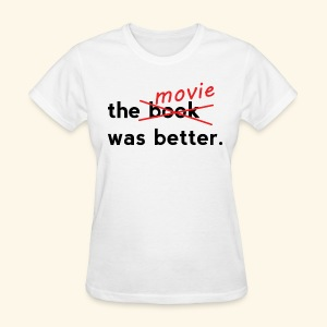 The Movie Was Better - Women's T-Shirt