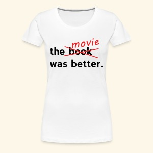 The Movie Was Better - Women's Premium T-Shirt