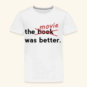 The Movie Was Better - Toddler Premium T-Shirt