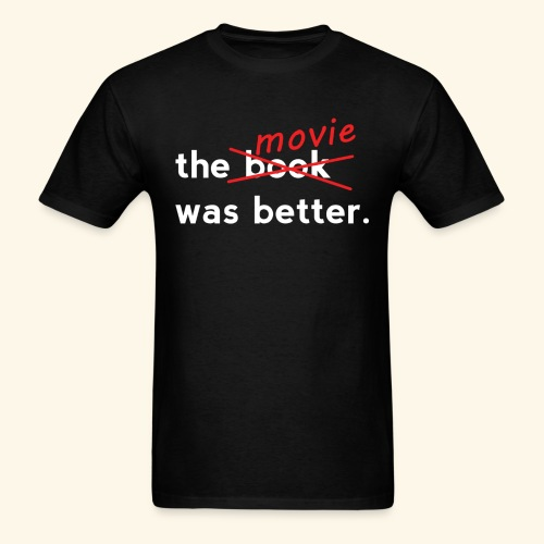 The Movie Was Better - Men's T-Shirt