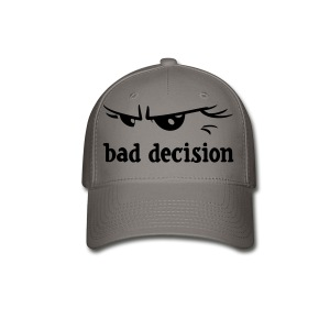 bad decision - Baseball Cap