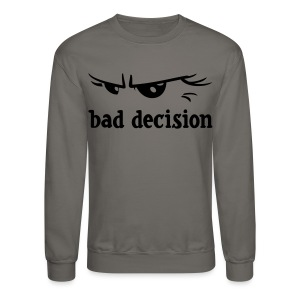 bad decision - Crewneck Sweatshirt