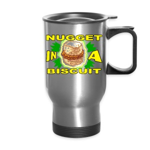 NUGGET IN A BISCUIT!!! (Women) - Travel Mug