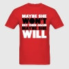 She Won't, Maybe She Will T-Shirts - Men's T-Shirt