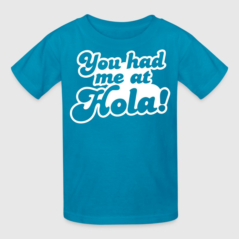 You had me at Hola! Mexico spanish greeting Kids' Shirts - Kids' T-Shirt