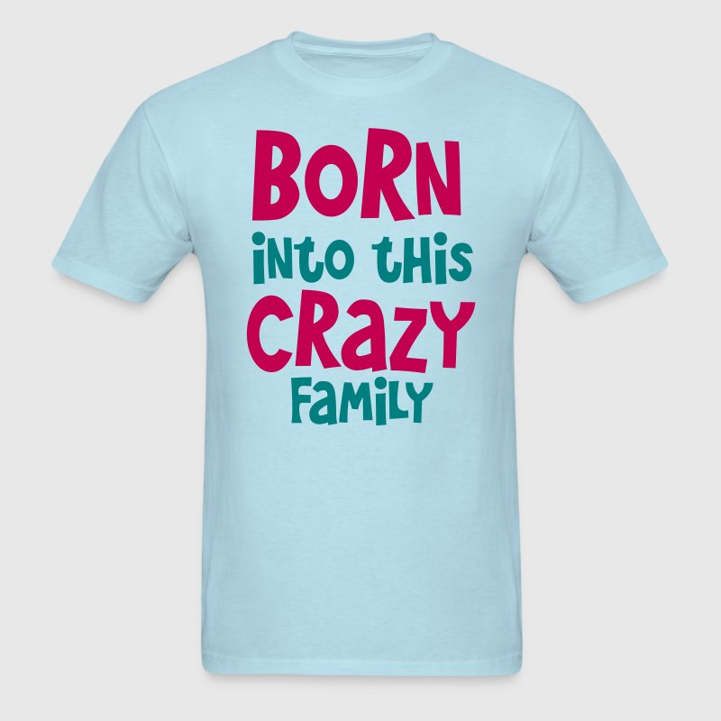 born into this crazy family T-Shirts - Men's T-Shirt